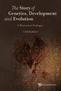 Story Of Genetics, Development And Evolution, The: A Historical Dialogue Foto №1