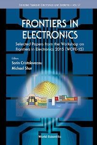 Frontiers In Electronics - Selected Papers From The Workshop On Frontiers In Electronics 2015 (Wofe-15) photo №1
