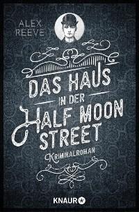 Alex Reeve – Das Haus in der Half Moon Street